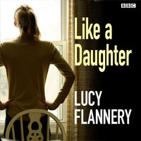 Like a Daughter - Lucy Flannery - audiobook
