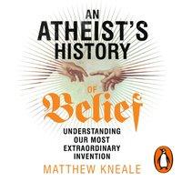Atheist's History of Belief - Matthew Kneale - audiobook