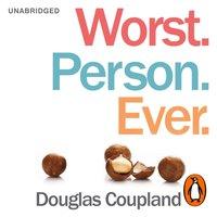 Worst. Person. Ever. - Douglas Coupland - audiobook