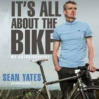 Sean Yates: It's All About the Bike - Sean Yates - audiobook