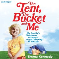 Tent, the Bucket and Me - Emma Kennedy - audiobook