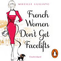 French Women Don't Get Facelifts - Mireille Guiliano - audiobook