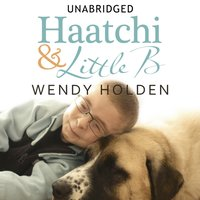 Haatchi and Little B - Wendy Holden - audiobook