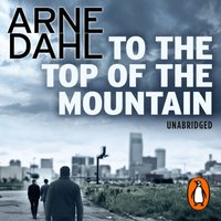 To the Top of the Mountain - Arne Dahl - audiobook