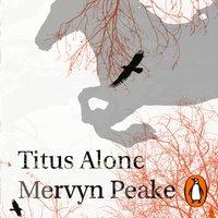 Titus Alone - Mervyn Peake - audiobook