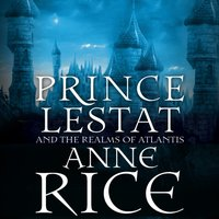 Prince Lestat and the Realms of Atlantis - Anne Rice - audiobook