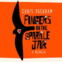 Fingers in the Sparkle Jar - Chris Packham - audiobook