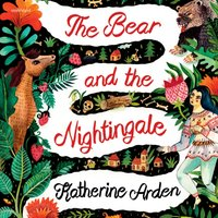 Bear and The Nightingale - Katherine Arden - audiobook