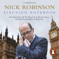Election Notebook - Nick Robinson - audiobook