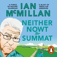 Neither Nowt Nor Summat - Ian McMillan - audiobook