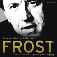 Frost: That Was The Life That Was - Neil Hegarty - audiobook