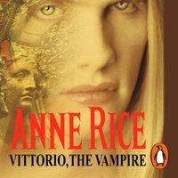 Vittorio, The Vampire - Anne Rice - audiobook