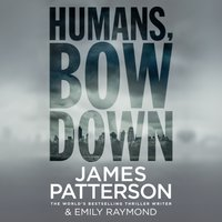 Humans, Bow Down - James Patterson - audiobook