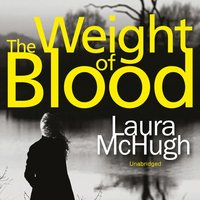Weight of Blood - Laura McHugh - audiobook