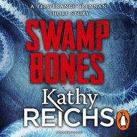 Swamp Bones: A Temperance Brennan Short Story - Kathy Reichs - audiobook