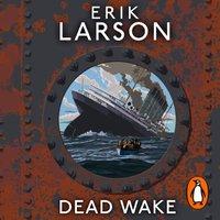 Dead Wake - Erik Larson - audiobook