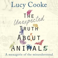 Unexpected Truth About Animals - Lucy Cooke - audiobook