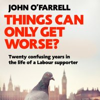 Things Can Only Get Worse? - John O'Farrell - audiobook