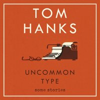 Uncommon Type - Tom Hanks - audiobook