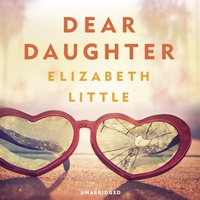 Dear Daughter - Elizabeth Little - audiobook