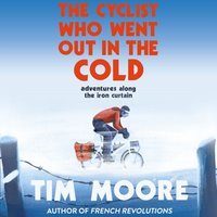Cyclist Who Went Out in the Cold - Tim Moore - audiobook