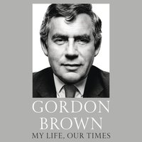 My Life, Our Times - Gordon Brown - audiobook
