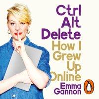 Ctrl, Alt; Delete - Emma Gannon - audiobook