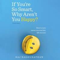 If You're So Smart, Why Aren't You Happy? - Raj Raghunathan - audiobook