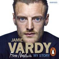 Jamie Vardy: From Nowhere, My Story - Jamie Vardy - audiobook