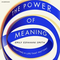 Power of Meaning - Emily Esfahani Smith - audiobook