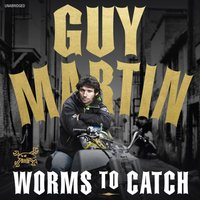 Guy Martin: Worms to Catch - Guy Martin - audiobook