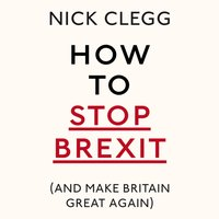 How To Stop Brexit (And Make Britain Great Again) - Nick Clegg - audiobook