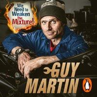We Need to Weaken the Mixture - Guy Martin - audiobook