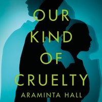 Our Kind of Cruelty - Araminta Hall - audiobook