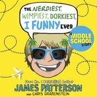 Nerdiest, Wimpiest, Dorkiest I Funny Ever - James Patterson - audiobook
