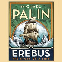Erebus: The Story of a Ship - Michael Palin - audiobook