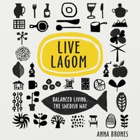 Live Lagom: Balanced Living, The Swedish Way - Anna Brones - audiobook