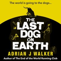 Last Dog on Earth - Adrian J. Walker - audiobook