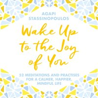 Wake Up To The Joy Of You - Agapi Stassinopoulos - audiobook