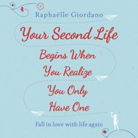 Your Second Life Begins When You Realize You Only Have One - Raphaelle Giordano - audiobook