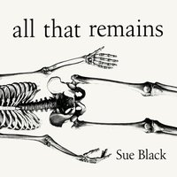 All That Remains - Sue Black - audiobook