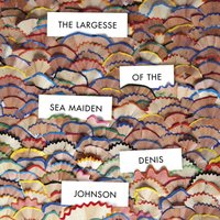 Largesse of the Sea Maiden - Denis Johnson - audiobook