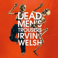 Dead Men's Trousers - Irvine Welsh - audiobook