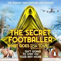 Secret Footballer: What Goes on Tour - The Secret Footballer - audiobook