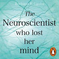 Neuroscientist Who Lost Her Mind - Barbara K.Lipska - audiobook