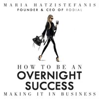 How to Be an Overnight Success - Maria Hatzistefanis - audiobook