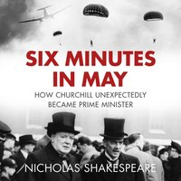 Six Minutes in May - Nicholas Shakespeare - audiobook