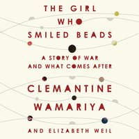 Girl Who Smiled Beads - Clemantine Wamariya - audiobook