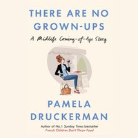 There Are No Grown-Ups - Pamela Druckerman - audiobook