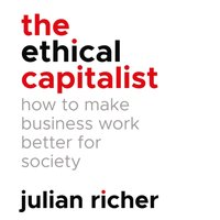 Ethical Capitalist: How to Make Business Work Better for Society - Julian Richer - audiobook